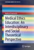 Emmerich, Nathan,Medical Ethics Education: An Interdisciplinary and Social Theoretical Perspective