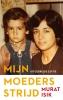 Murat  Isik,Mijn moeders strijd