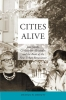 Michael W.  Mehaffy,Cities Alive: Jane Jacobs, Christopher Alexander, and the Roots of the New Urban Renaissance