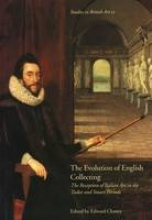 Chaney, Edward The Evolution of English Collecting - The Reception of Italian Art in the Tudor and Stuart Periods Studies in British Art 12