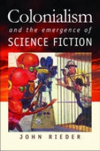 Rieder, John Colonialism and the Emergence of Science Fiction