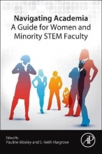 Pauline (Professor of Information Technology,Seidenberg School of CSIS, Pace University, Pleasantville, NY, USA) Mosley,   S. Keith (Dean, College of Engineering, Tennessee State University, Nashville, TN, USA) Hargrove Navigating Academia: A Guide for Women and Minority STEM Faculty