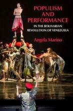 Marino, Angela Populism and Performance in the Bolivarian Revolution of Venezuela