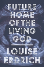 Erdrich, Louise Future Home of the Living God