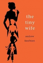 Kaufman, Andrew The Tiny Wife