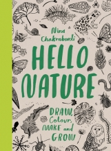Chakrabarti, Nina Hello Nature: Draw, Collect, Make and Grow