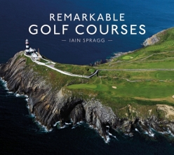 Iain,Spragg Remarkable Golf Courses