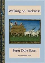 Scott, Peter Dale Walking on Darkness