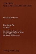 Heidmann Vischer, Ute Die eigene Art zu sehen: Zur Reisebeschreibung des späten 18. Jahrhunderts am Beispiel von K. Ph. Moritz und anderen Englandreisenden
