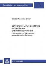 Christian Maximilian Gruener Christian Maximilian Gruner, Schleichende Umweltzerstoerung Und Politisches Entscheidungsverhalten