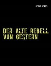 Hensel, Bernd Der alte Rebell von gestern
