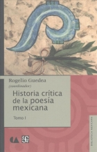 Guedea, Rogelio Historia Critica de La Poesia Mexicana. Tomo I.