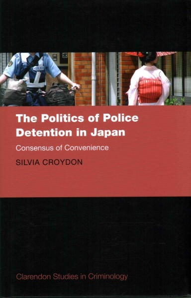 Silvia (Assistant Professor, Hakubi Centre for Advanced Research, Kyoto University, Japan) Croydon,The Politics of Police Detention in Japan