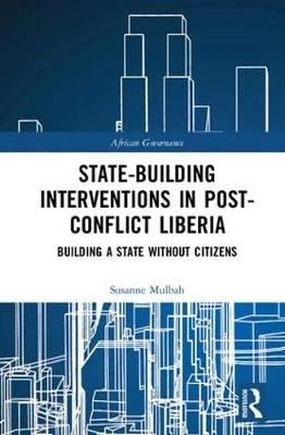 Susanne (Kings College London, UK) Mulbah,State-building Interventions in Post-Conflict Liberia