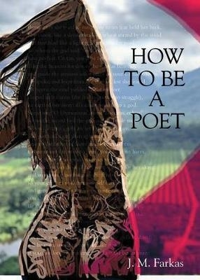 J. M. Farkas,How to Be a Poet