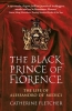 <b>Catherine Fletcher</b>,The Black Prince of Florence