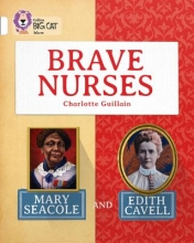 Charlotte Guillain Brave Nurses: Mary Seacole and Edith Cavell