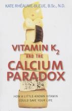 Kate Rheaume-Bleue Vitamin K2 and the Calcium Paradox