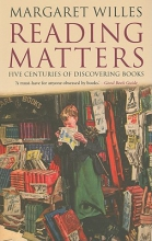 Willes, Margaret Reading Matters - Five Centuries of Discovering Books