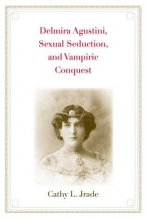 Jrade, Cathy L. Delmira Agustini Sexual Seduction and Vampiric Conquest