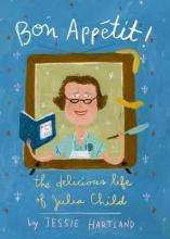 Hartland, Jessie Bon Appetit! the Delicious Life of Julia Child