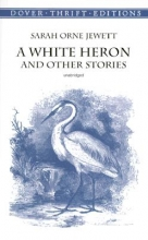 Jewett, Sarah Orne A White Heron and Other Stories