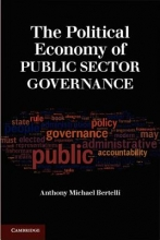 Bertelli, Anthony Michael The Political Economy of Public Sector Governance