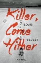 Begley, Louis Killer, Come Hither