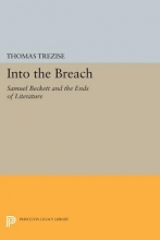 Trezise, Thomas Into the Breach - Samuel Beckett and the Ends of Literature