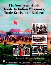 Preston Miller New Four Winds Guide to Indian Weaponry, Trade Goods, and Replicas