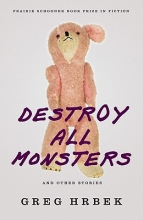 Hrbek, Greg Destroy All Monsters and Other Stories