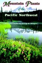 Taylor, Ronald J. Mountain Plants of the Pacific Northwest