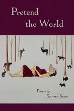 Kysar, Kathryn Pretend the World