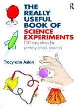 Tracey-Ann Aston The Really Useful Book of Science Experiments