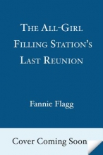 Flagg, Fannie The All-Girl Filling Station`s Last Reunion