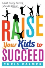 Chris Palmer Raise Your Kids to Succeed