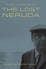 Neruda, Pablo Then Come Back