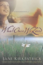 Kirkpatrick, Jane What Once We Loved