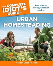 Kraft, Sundari Elizabeth The Complete Idiot`s Guide to Urban Homesteading