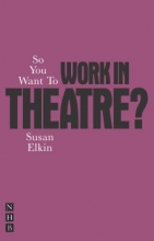 Elkin, Susan So You Want to Work in Theatre?