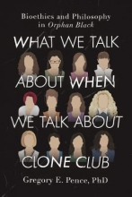 Pence, Gregory E., Ph.D. What We Talk About When We Talk About Clone Club