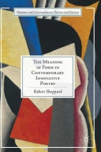 Sheppard, Robert The Meaning of Form in Contemporary Innovative Poetry