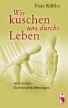 Köhler, Fritz Wir kuschen uns durchs Leben