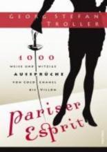 Troller, Georg Stefan Pariser Esprit. 1000 weise & witzige Aussprüche von Coco Chanel bis Villon