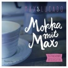 Lucado, Max Mokka mit Max