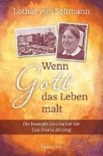 Seltmann, Lothar von Wenn Gott das Leben malt