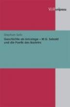 Seitz, Stephan Geschichte als bricolage - W.G. Sebald und die Poetik des Bastelns