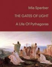 Sperber, Mia The Gates Of Light - A life Of Pythagoras