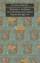 Bernal, Rafael Mestizaje y criollismo en la literatura de la Nueva Espaa del siglo XVIMiscegenation and criollismo in the XVI in the of century New Spains literature