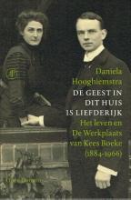 Daniela  Hooghiemstra De geest in dit huis is liefderijk - Het leven en De Werkplaats van Kees Boeke